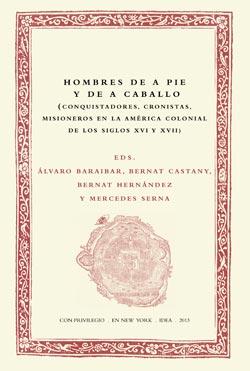7. Hombres de a pie y de a caballo: conquistadores, cronistas, misioneros en la América colonial de los siglos XVI y XVII