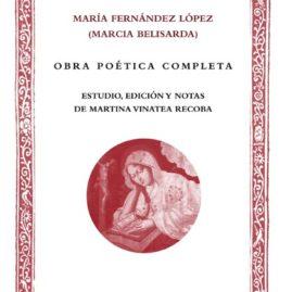 16. María Fernández López (Marcia Belisarda), Obra Poética Completa. Estudio, Edición y Notas de Martina Vinatea Recoba.