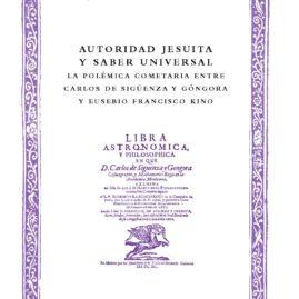 17. Autoridad Jesuita y Saber Universal. La polémica cometaria entre Carlos de Sigüenza y Góngora y Eusebio Francisco Kino