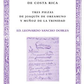25. Teatro Breve en la provincia de Costa Rica. Tres piezas de Joaquín de Oreamuno y Muñoz de la Trinidad