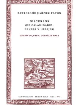 41. Bartolomé Jiménez Patón, Discursos (de calamidades, cruces y herejes), ed. Juan Carlos González Maya