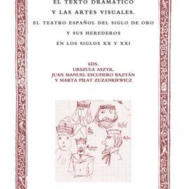 43. El texto dramático y las artes visuales. El teatro español del Siglo de Oro y sus herederos en los siglos XX y XXI